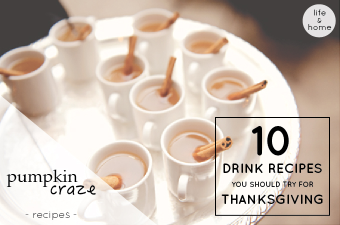 Pumpkin Craze: 10 Drink Recipes You Should Try For Thanksgiving